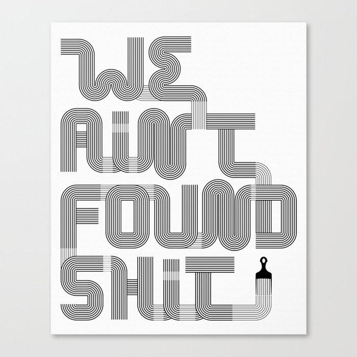 We Ain't Found Shit. Leinwanddruck