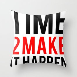 Time to Make It Happen Fitness & Bodybuilding Motivation Quote Throw Pillow