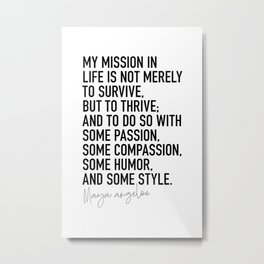Maya Angelou Quote My Mission in Life Metal Print