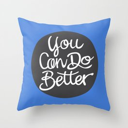You Can Do Better Throw Pillow