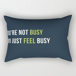 You are not busy. You just feel busy. Rectangular Pillow
