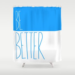 Be Better Shower Curtain