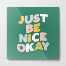 Just Be Nice Okay green peach pink blue Metal Print