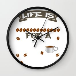 "having so much fun in drinking coffee? Here's the perfect tee for you! ""Life is too short fo a bad  Wall Clock"