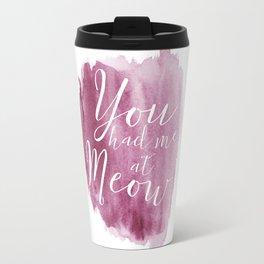 You had me at Meow (watercolor) Travel Mug