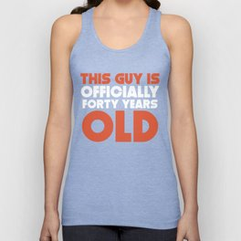 This Guy Is Officially Forty Years Old Unisex Tank Top