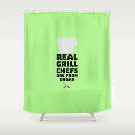 Real Grill Chefs are from Dhaka T-Shirt Shower Curtain