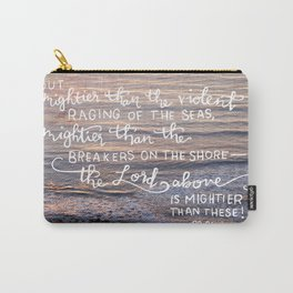 Mightier Than These  |  Psalm 93:4 Carry-All Pouch