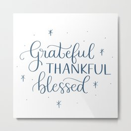 Grateful Thankful Blessed Metal Print