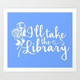 I'll Take the Library + Belle Blue Art Print