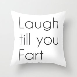 Laugh till you Fart Throw Pillow
