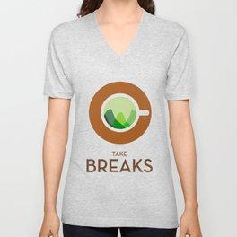 Take breaks. A PSA for stressed creatives. Unisex V-Neck