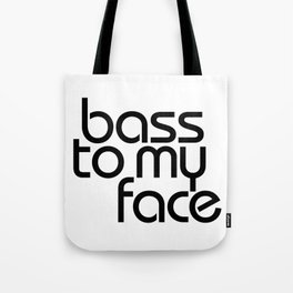 Bass to My Face Tote Bag