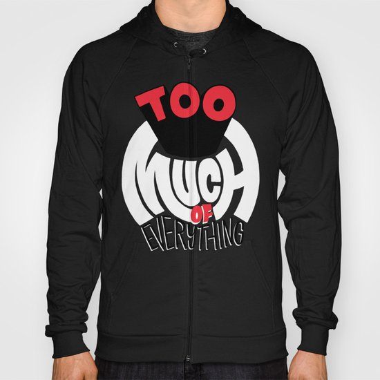 Too Much of Eveything Hoody