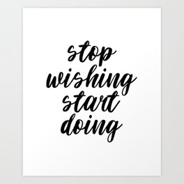 Stop Wishing Start Doing, Motivational Quote, Inspirational Quote, Modern Art, Typography, Art Art Print