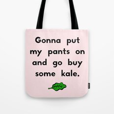 Gonna put my pants on and go buy some kale Tote Bag