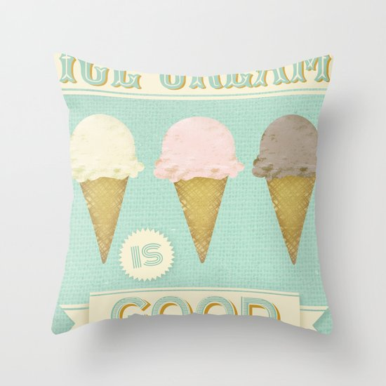 Ice Cream is Good Throw Pillow