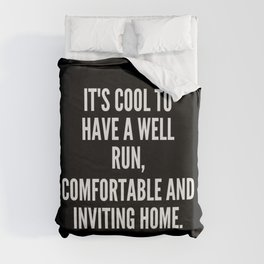 It s cool to have a well run comfortable and inviting home Duvet Cover