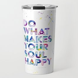 Do What Makes Your Soul Happy Travel Mug