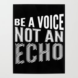 BE A VOICE NOT AN ECHO (Black & White) Poster