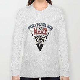 You Had Me At Meat Tornado Long Sleeve T-shirt