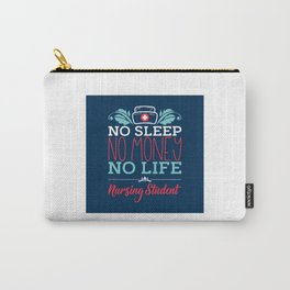 No Sleep No Money No Life Nursing Student - Nursing Student Gift Carry-All Pouch