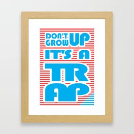 Don't Grow Up, It's A Trap Framed Art Print