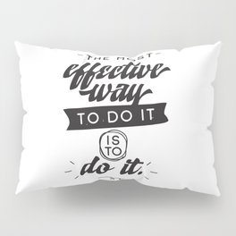 The most effective way to do it is to do it - hand drawn quotes illustration. Funny humor. Life sayings. Pillow Sham