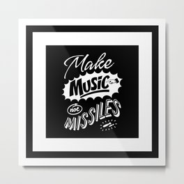 Motivational & Inspirational Quotes - Make music and missiles MMS 513 Metal Print