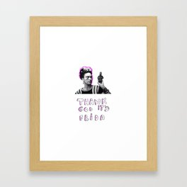 thank god it's Frida Framed Art Print
