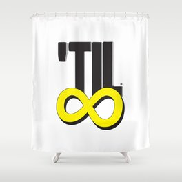 'til ∞ (infinity) Shower Curtain