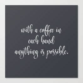 With a Coffee in Each Hand Canvas Print
