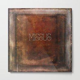 MISSUS Metal Print