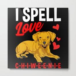 I Spell Love Chiweenie Metal Print
