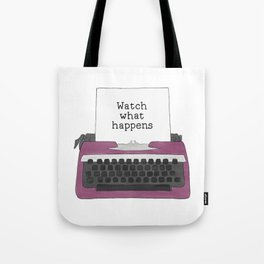 Watch What Happens Tote Bag
