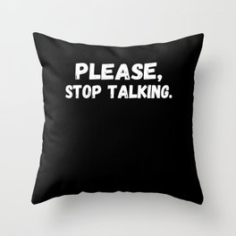Please Stop Talking Gift Throw Pillow
