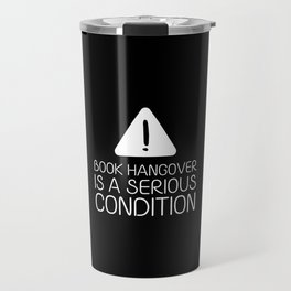 Book hangover is a serious condition (black) Travel Mug