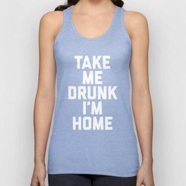 Take Me Drunk Funny Quote Unisex Tank Top