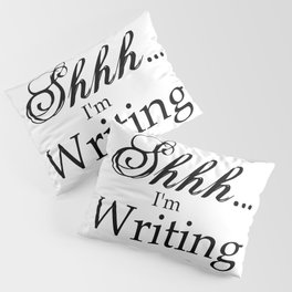Shhh... I'm Writing Pillow Sham
