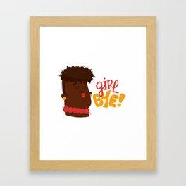 Girl Bye! Framed Art Print
