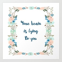 Your brain is lying to you Art Print