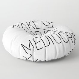 You didn't wake up today to be mediocre #minimalism #quotes #motivational Floor Pillow