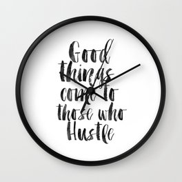 good things come to those who hustle,hustle hard,inspirational quote,motivational poster,quotes Wall Clock