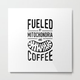Fueled By Mitochondria And Coffee Cell Biology Science Funny T-Shirt Metal Print