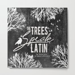 The Trees Speak Latin - Raven Boys Metal Print