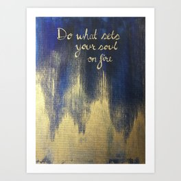 Do what sets your soul on fire Art Print