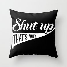 Shut up That's why Throw Pillow