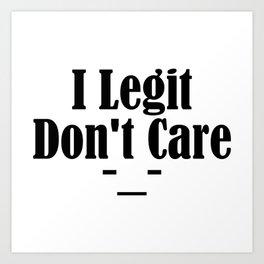 I Legit Don't Care Funny Sarcasm Adulthood Sucks Thug Meme Art Print
