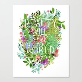 Beauty Will Save the World Canvas Print