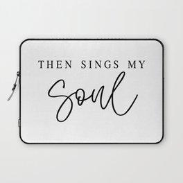 THEN SINGS MY SOUL by Dear Lily Mae Laptop Sleeve